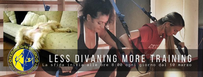 LESS DIVANING MORE TRAINING